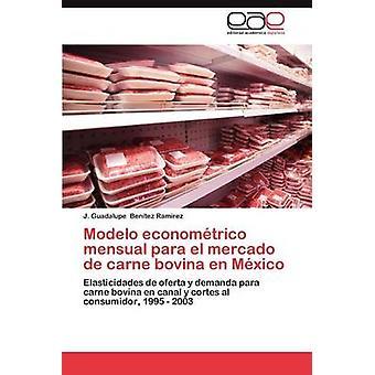 Modelo Econometrico Mensual para El Mercado de carne bovina en Mexico by Ben Tez RAM Rez & J. Guadalupe