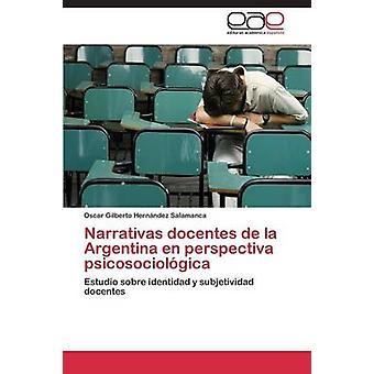 Narrativas docentes de la Argentina en perspectiva psicosociolgica by Hernndez Salamanca Oscar Gilberto