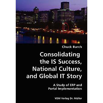 Consolidating the IS Success National Culture and Global IT Story A Study of ERP and Portal Implementation by Burch & Chuck