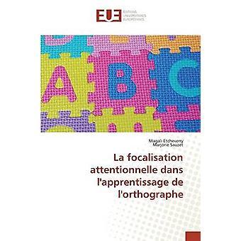 La focalisation attentionnelle dans lapprentissage de lorthographe by Etcheverry Magali