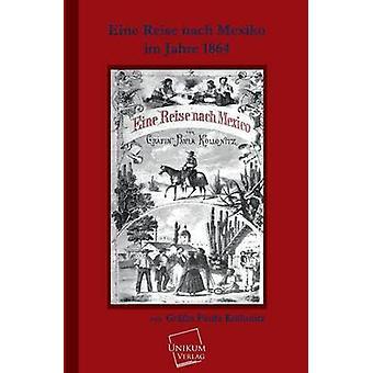 Eine Reise Nach Mexico Im Jahre 1864 by Kollonitz & Grafin Paula