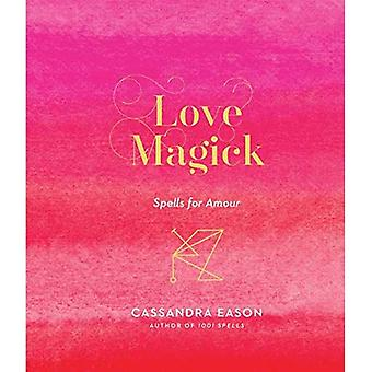 Love Magick: Spells for Amour (Magick)