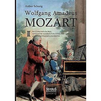 Wolfgang Amadeus Mozart. Sein Leben und sein Werk by Schurig & Arthur
