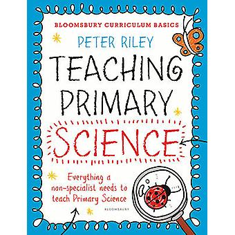 Bloomsbury Curriculum Basics - Teaching Primary Science - Everything a