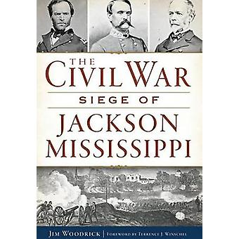 The Civil War Siege of Jackson - Mississippi by James Woodrick - Jim