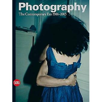 Photography - Vol. 4  - The Contemporary Era 1981-2013 by Charlotte Cot