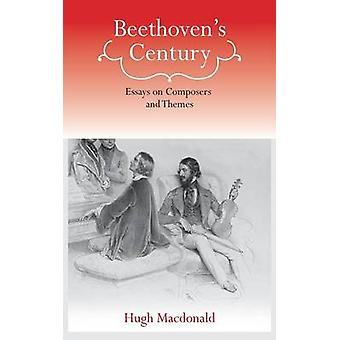 Beethovens Century Essays on Composers and Themes by MacDonald & Hugh