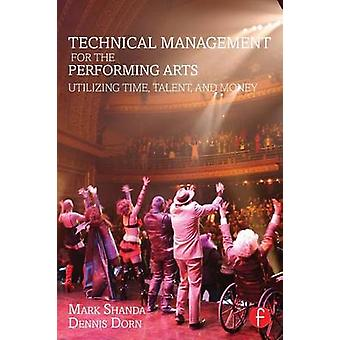 Technical Management for the Performing Arts  Utilizing Time Talent and Money by Shanda & Mark