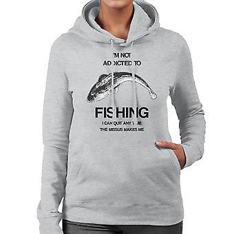 Ich bin nicht süchtig nach Fischen, die ich jederzeit beenden kann, die Missus mich Damen Sweatshirt mit Kapuze macht