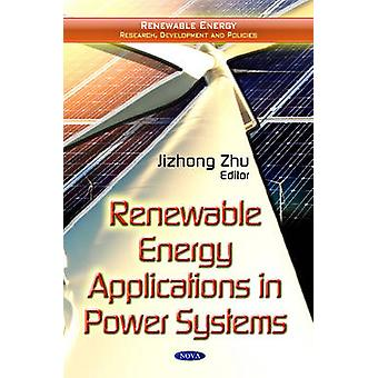 Renewable Energy Applications in Power Systems by Jizhong Zhu