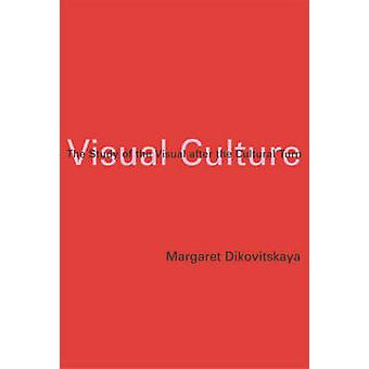 Visual Culture - The Study of the Visual After the Cultural Turn by Ma