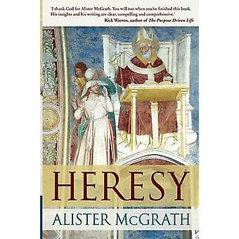 Heresy - A History of Defending the Truth by Alister McGrath - 9780281