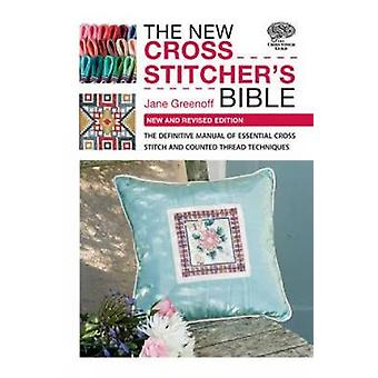 The New Cross Stitcher's Bible - The Definitive Manual of Essential Cr