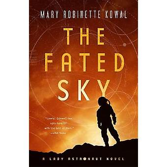 The Fated Sky - A Lady Astronaut Novel by The Fated Sky - A Lady Astron