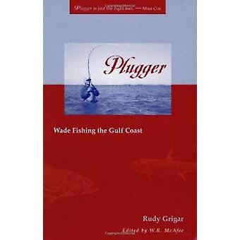 Plugger - Wade Fishing the Gulf Coast by Rudy Grigar - W.R. McAfee - W