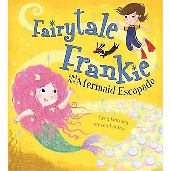 Fairytale Frankie and the Mermaid Escapade by Greg Gormley - Steven L