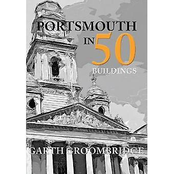 Portsmouth in 50 Buildings by Garth Groombridge - 9781445664064 Book