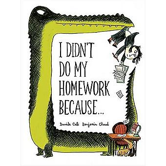 I Didn't Do My Homework Because by Benjamin Chaud - Davide Cali - 978