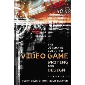 The Ultimate Guide to Video Game Writing and Design by Flint Dille -