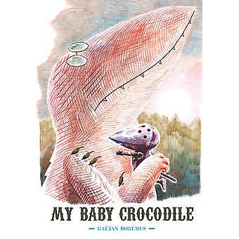 My Baby Crocodile by Gaeetan Doraemus - Gaetan Doremus - 978159270192