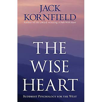 The Wise Heart - Buddhist Psychology for the West by Jack Kornfield -