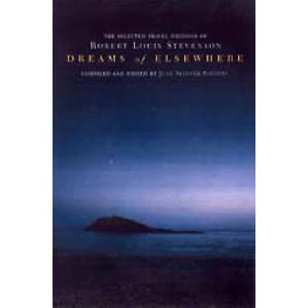 Dreams of Elsewhere - Selected Travel Writings of Robert Louis Stevens