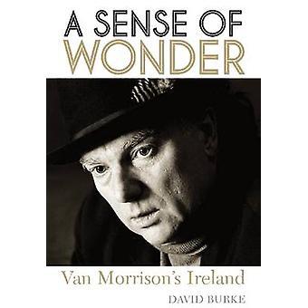 A Sense of Wonder - Van Morrison's Ireland by David Burke - 9781908279