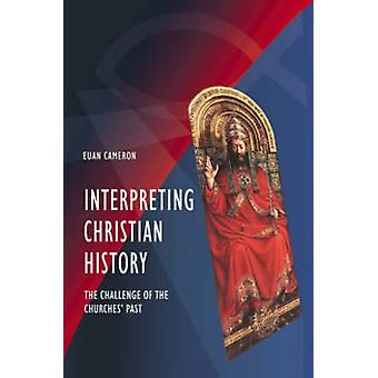 Interpreting Christian History - The Challenge of the Churches' Past b