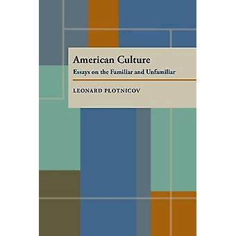American Culture - Essays on the Familiar and Unfamiliar by Leonard Pl