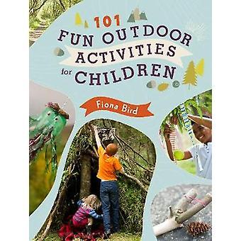 101 activités de plein air amusantes pour les enfants par Fiona Bird - 9781782495789