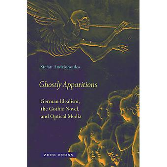 Ghostly Apparitions - German Idealism - the Gothic Novel - and Optical