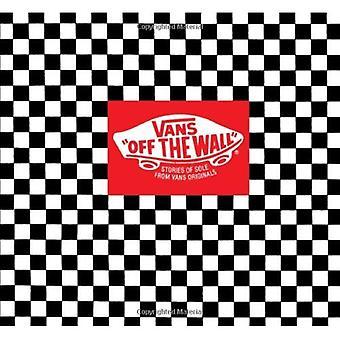 Vans: Off the Wall: Stories of Sole from Van's Originals