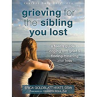 Grieving for the Sibling You Lost: A Teen's Guide to Coping with Grief and Finding Meaning After Loss (Instant...