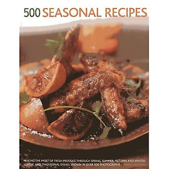 500 Seasonal Recipes: Making the Most of Fresh Produce Through Spring, Summer, Autumn and Winter: Classic and...