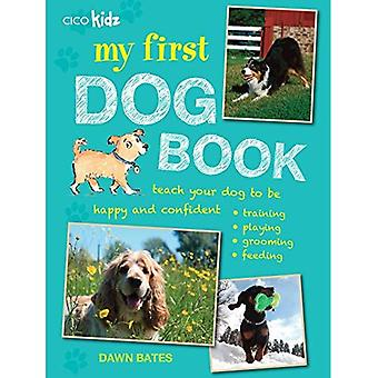 My First Dog Book - Teach your dog to be happy and confident: training, playing, grooming, feeding