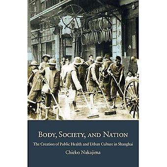 Body, Society, and Nation: The Creation of Public Health and Urban Culture in Shanghai (Harvard East Asian Monographs)