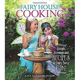 Fairy House Cooking: Simple� Scrumptious Recipes & Fairy Party Fun!