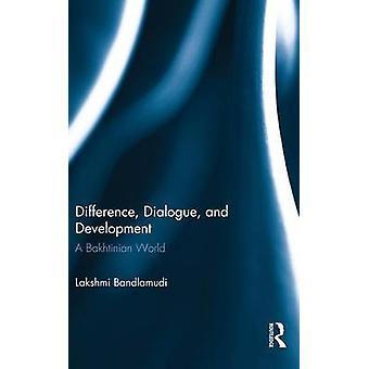 Difference Dialogue and Development  A Bakhtinian World by Bandlamudi & Lakshmi