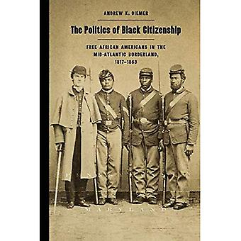 La política de la ciudadanía negra: libre de afroamericanos en el Borderland de mediados de-Atlántico, 1817-1863 (carrera en el mundo Atlántico, 1700-1900)