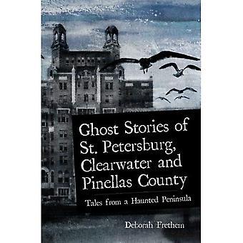 Ghost Stories van Sint-Petersburg, Clearwater en Pinellas County: verhalen uit een achtervolgd schiereiland (achtervolgd American)