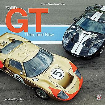 Ford GT - Then and Now by Adrian Streather - 9781787111264 Book