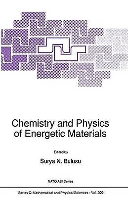 Chemistry and Physics of Energetic Materials by Bulusu & Surya N.