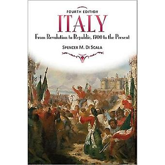 Italy From Revolution to Republic 1700 to the Present Fourth Edition by DiScala & Spencer M.