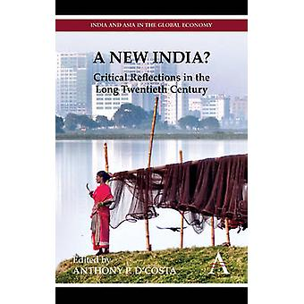 A New India Critical Reflections in the Long Twentieth Century by DCosta & Anthony P.