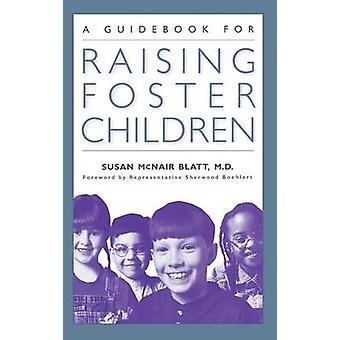 A Guidebook for Raising Foster Children by Blatt & Susan