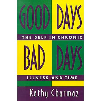 Good Days Bad Days The Self and Chronic Illness in Time by Charmaz & Kathy