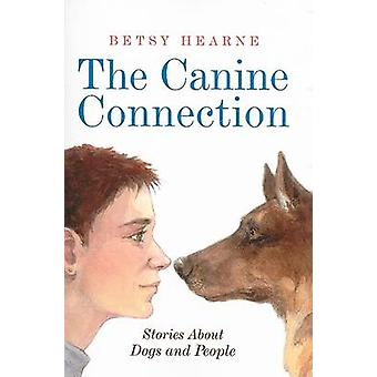 The Canine Connection Stories about Dogs and People by Hearne & Betsy