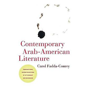 Contemporary ArabAmerican Literature Transnational Reconfigurations of Citizenship and Belonging by FaddaConrey & Carol