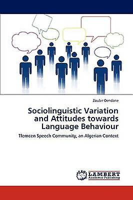 Sociolinguistic Variation and Attitudes towards Language Behaviour by Dendane & Zoubir
