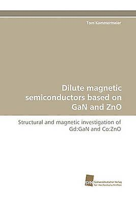 Dilute Magnetic Semiconductors Based on Gan and Zno by Kammermeier & Tom